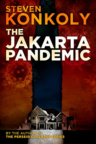 The Jakarta Pandemic: Prequel to The Perseid Collapse Post Apocalyptic Series by Steven Konkoly