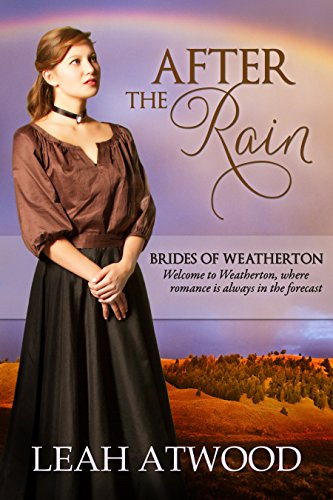 After the Rain (Brides of Weatherton, Book 1) by Leah Atwood