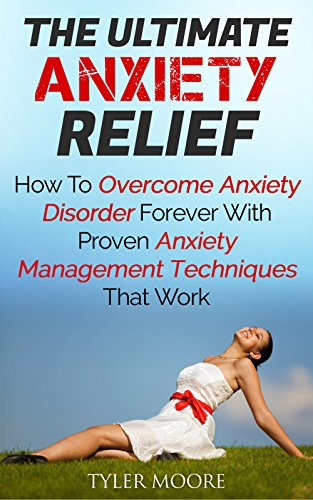 Anxiety: The Truth About How To Overcome Anxiety, Fear, and Panic Forever (Anxiety, Fear, Panic) by Tyler Moore