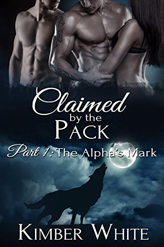 The Alpha's Mark: Claimed by the Pack – Part One by Kimber White