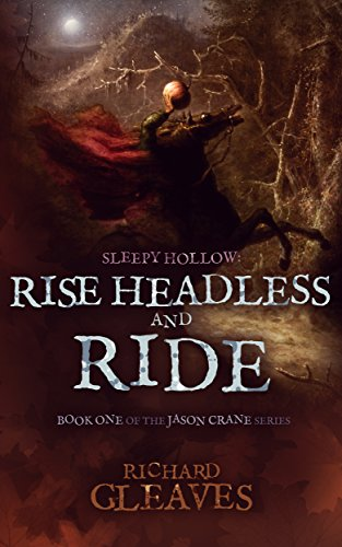 SLEEPY HOLLOW: Rise Headless and Ride (Jason Crane Book 1) by Richard Gleaves