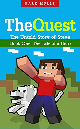 The Quest: The Untold Story of Steve, Book One: The Tale of a Hero by Mark Mulle