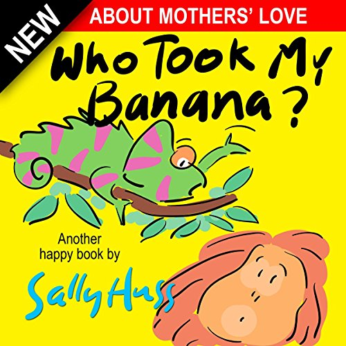 Children's Books: WHO TOOK MY BANANA? (Deliciously Silly Rhyming Bedtime Story/Picture Book, About Mothers' Love… by Sally Huss