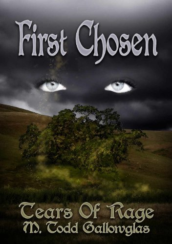 First Chosen (Tears of Rage Book 1) by M. Todd Gallowglas