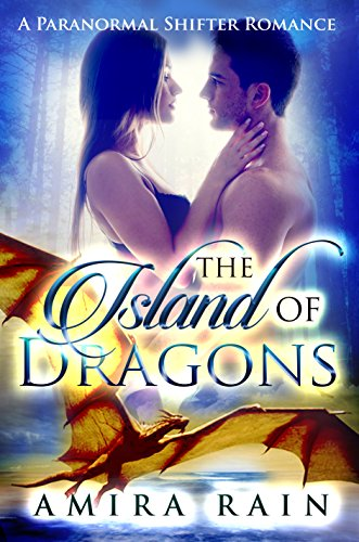 The Island Of Dragons: A Paranormal Shifter Romance by Amira Rain