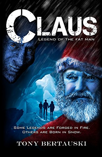 Claus: Legend of the Fat Man (Claus Series Book 1) by Tony Bertauski