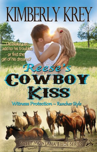 Reese's Cowboy Kiss: Witness Protection – Rancher Style: Blake's Story (Sweet Montana Bride Series, Book 1) by Kimberly Krey