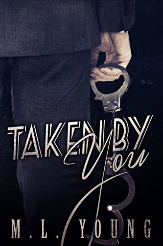 Taken by You (Taken by You Book One) by M.L. Young