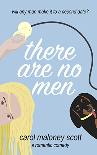 There Are No Men: A Romantic Comedy (Rom-Com on the Edge Book 1) by Carol Maloney Scott and Nick Rissmeyer