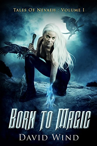 Born To Magic: Tales Of Nevaeh: Volume I by David Wind