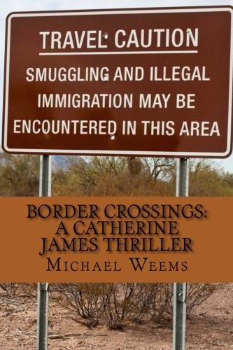 Border Crossings:  A Catherine James Thriller by Michael L. Weems