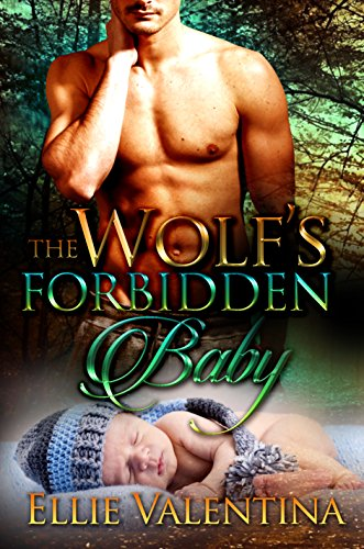 The Wolf's Forbidden Baby: A Paranormal Pregnancy Romance by Ellie Valentina