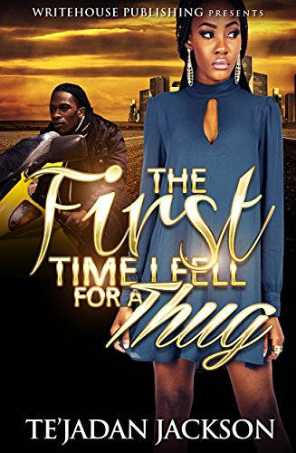 The First Time I Fell For A Thug by Te'Jadan Jackson