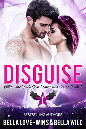 Disguise: A Contemporary Romance (Billionaire Rock Star Romance Book 1) by Bella Love-Wins and Bella Wild