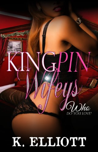 Kingpin Wifeys, Season I, Part 7: Who Do You Love? by K. Elliott