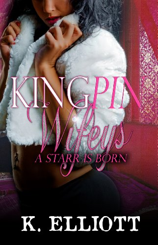 Kingpin Wifeys, Season I, Part 6: A Starr Is Born by K. Elliott
