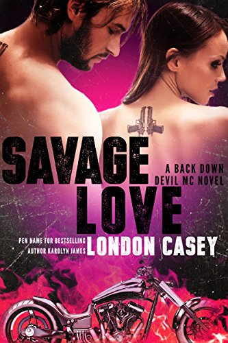 SAVAGE LOVE (A Back Down Devil MC Romance Novel) by London Casey and Karolyn James