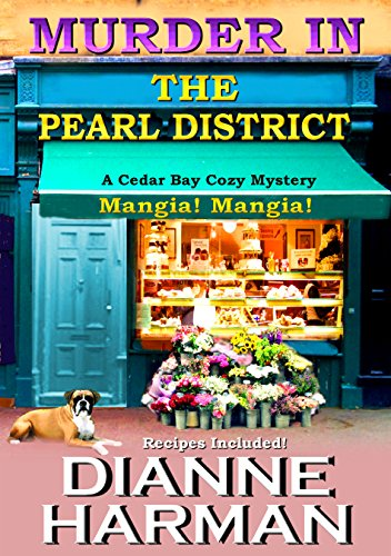 Murder in the Pearl District (Cedar Bay Cozy Mystery Series Book 5) by Dianne Harman