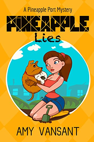 Pineapple Lies: A Pineapple Port Cozy Mystery: Book One (Pineapple Port Cozy Mysteries 1) by Amy Vansant