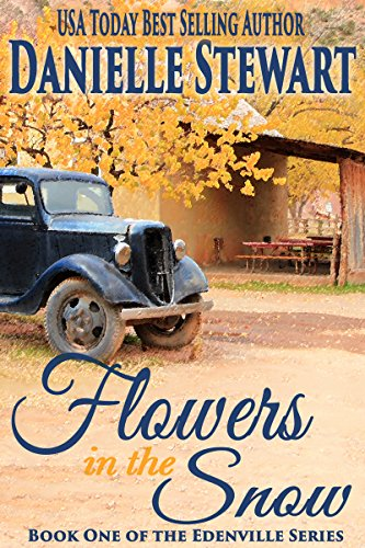 Flowers in the Snow (Betty's Book) (The Edenville Series Book 1) by Danielle Stewart and Ginny Gallagher