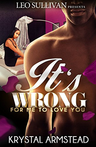 IT'S WRONG FOR ME TO LOVE YOU by Krystal Armstead and Kiera Northington