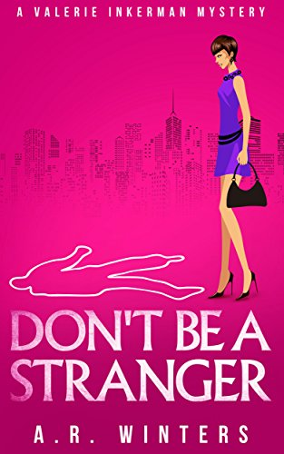 Don't Be A Stranger: A Light-Hearted Valerie Inkerman Mystery (Valerie Inkerman Investigates Book 1) by A.R. Winters
