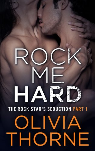 Rock Me Hard (The Rock Star's Seduction Part 1) by Olivia Thorne