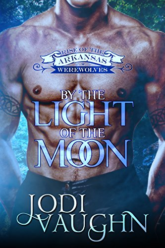 BY THE LIGHT OF THE MOON: RISE OF THE ARKANSAS WEREWOLVES by Jodi Vaughn