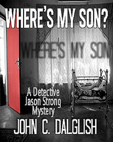 WHERE'S MY SON? (A Clean Suspense Murder Mystery) (Detective Jason Strong Book 1) by John C. Dalglish