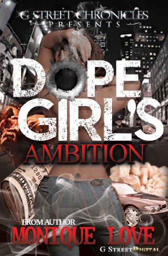 Dope Girl's Ambition (G Street Chronicles Presents) by Monique Love