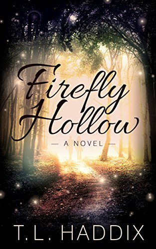 Firefly Hollow (Firefly Hollow series Book 1) by T. L. Haddix