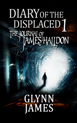 Diary of the Displaced – Book 1 – The Journal of James Halldon by Glynn James