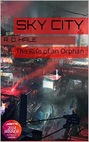 Sky City: The Rise of an Orphan (Complete Edition of the Biopunk Epic) by R. D. Hale and B. Chengeta
