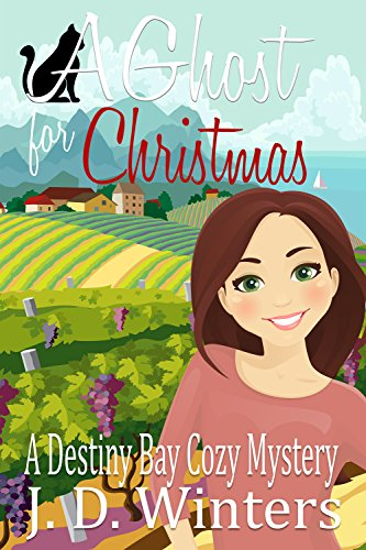 A Ghost for Christmas (Destiny Bay Cozy Mysteries Book 1) by J. D. Winters