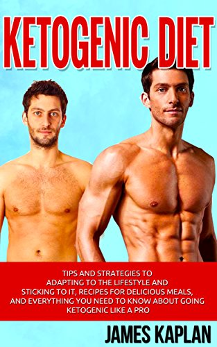 Ketogenic Diet: Tips and Strategies to Adapting to the Lifestyle and Sticking to it, Recipes for Delicious Meals… by James Kaplan