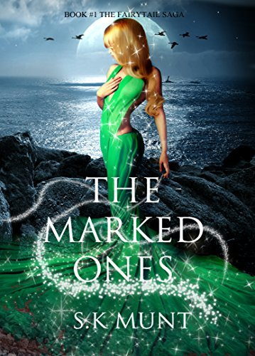 The Marked Ones: Book 1# in The Fairytail Saga by S.K Munt