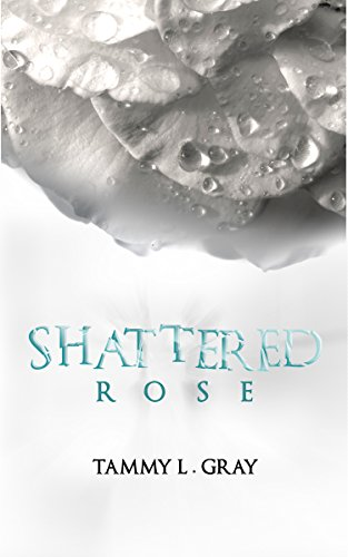 Shattered Rose (Winsor Series Book 1) by Tammy L Gray