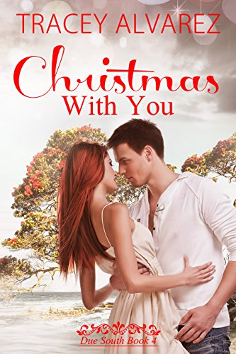 Christmas With You: A New Zealand Christmas Holiday Romance (Due South Series Book 4) by Tracey Alvarez and Book Cover By Design