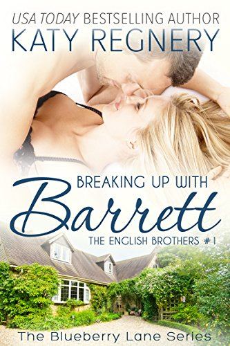 Breaking Up with Barrett: The English Brothers #1 (The Blueberry Lane Series – The English Brothers) by Katy Regnery