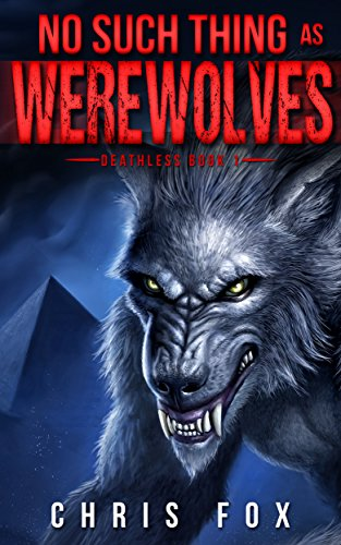No Such Thing As Werewolves: Deathless Book 1 by Chris Fox