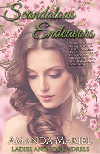 Scandalous Endeavors (Ladies and Scoundrels Book 1) by Amanda Mariel