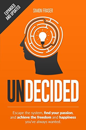 Undecided: Escape the system, find your passion, and achieve the freedom and happiness you've always wanted. by Simon Fraser