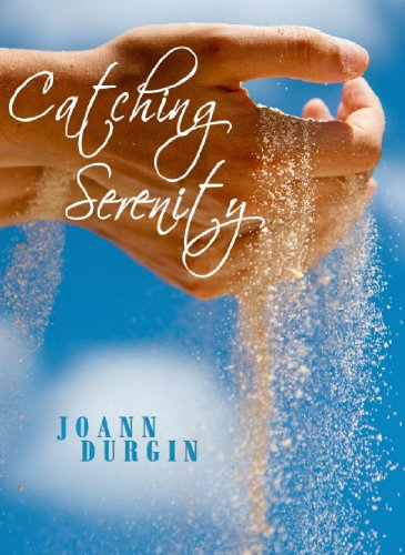 Catching Serenity: A Contemporary Christian Romance Novel by JoAnn Durgin