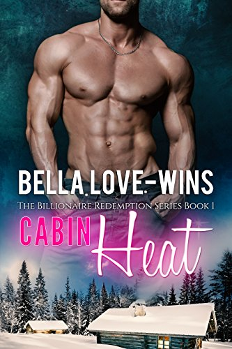 Cabin Heat: A New Adult and College Romance (The Billionaire Romance Redemption Series Book 1) by Bella Love-Wins and Book Cover by Design