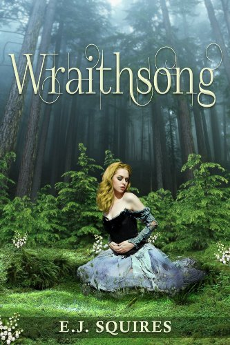 Wraithsong: Desirable Creatures Series – Book I by E. J. Squires