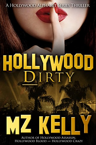 Hollywood Dirty: A Hollywood Alphabet Series Thriller by M.Z. Kelly