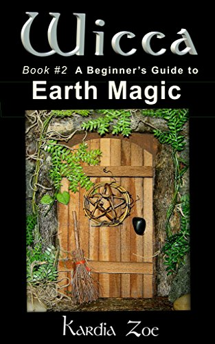 Wicca: A Beginner's Guide to Earth Magic (Living Wicca Today Book 2) by Kardia Zoe