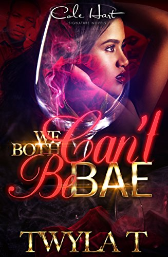 We Both Can't Be Bae by Twyla T