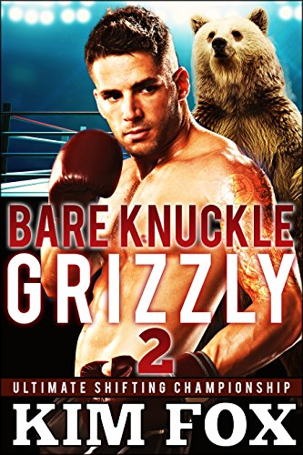 Bare Knuckle Grizzly: BBW Paranormal Romance Bear Shifters MMA (Ultimate Shifting Championship Book 2) by Kim Fox