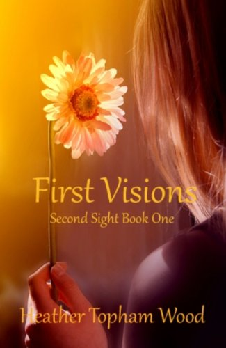 First Visions: Second Sight Book One by Heather Topham Wood